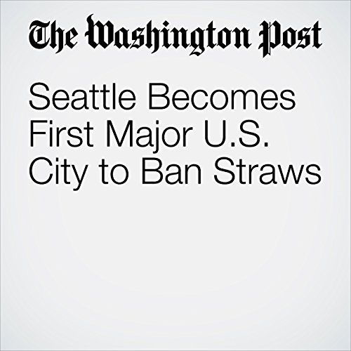 Seattle Becomes First Major U.S. City to Ban Straws copertina