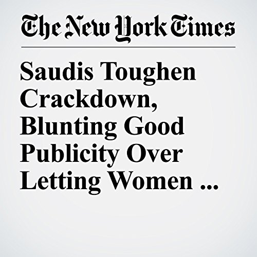 Saudis Toughen Crackdown, Blunting Good Publicity Over Letting Women Drive copertina