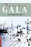 Los papeles de agua (Biblioteca Antonio Gala)