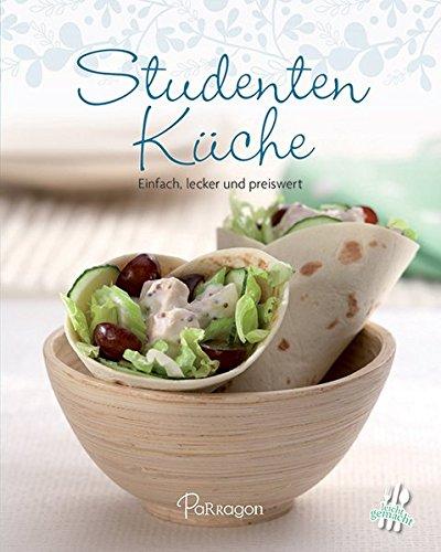 Studentenküche: Einfach, lecker und preiswert (Leicht gemacht / 100 Rezepte)