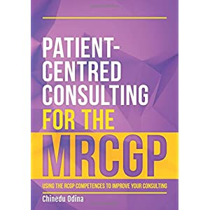 Patient-Centred Consulting for the MRCGP: using the RCGP competences to improve your consulting