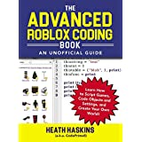 The Advanced Roblox Coding Book: An Unofficial Guide: Learn How to Script Games, Code Objects and Settings, and Create Your Own World! (Unofficial Roblox) (English Edition)