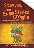 Starving the Exam Stress Gremlin: A Cognitive Behavioural Therapy Workbook on Managing Exam Stress for Young People (Gremlin and Thief CBT Workbooks) - Kate Collins-Donnelly