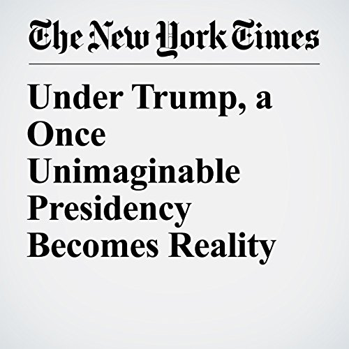 Under Trump, a Once Unimaginable Presidency Becomes Reality copertina