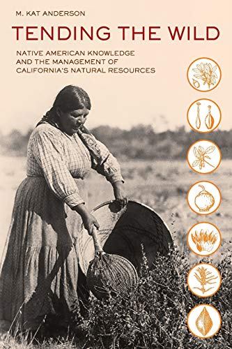 Compare Textbook Prices for Tending the Wild: Native American Knowledge and the Management of California's Natural Resources First Edition ISBN 9780520280434 by Anderson, M. Kat