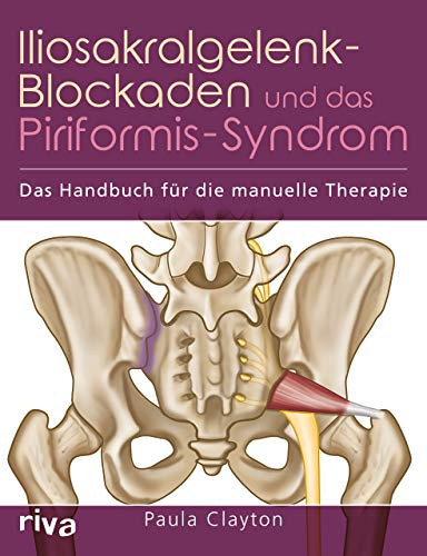 Iliosakralgelenk-Blockaden und das Piriformis-Syndrom: Das Handbuch für die manuelle Therapie
