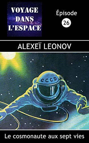 Alexeï Leonov: Le cosmonaute aux sept vies (Fascicule du balado Voyage dans l'espace t. 26)