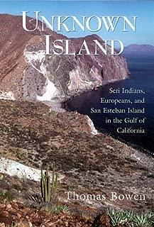Unknown Island: Seri Indians, Europeans, and San Esteban Island in the Gulf of California (University of Arizona Southwest Center series)