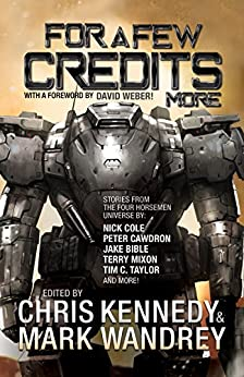 For a Few Credits More: More Stories from the Four Horsemen Universe (The Revelations Cycle Book 7) by [Chris Kennedy, Peter Cawdron, Rob Howell, Scott Moon, Josh Hayes, JR Handley, Corey Truax, Tim C. Taylor, Mark Wandrey, Terry Mixon, Thomas A. Mays, Ian J. Malone, Troy Carrol Bucher, Chris  Winder, James  Young, Nick  Cole, Jake  Bible, Kacey  Ezell]