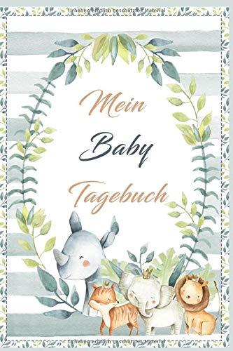Mein Baby Tagebuch: Das besondere Babybuch für unvergessliche Momente für Mädchen und Jungen.