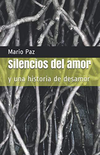 silencios del amor: y una historia de desamor