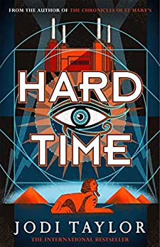 Hard Time: a bestselling time-travel adventure like no other (The Time Police Book 2) by [Jodi Taylor]