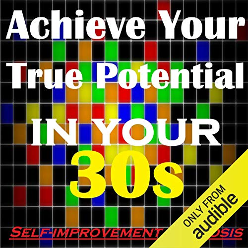 Achieve Your True Potential in Your 30s - Self-Improvement Hypnosis cover art