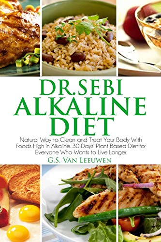 Dr. Sebi Alkaline Diet: Natural way to clean and treat your body with foods high in alkaline. 30 days' plant based diet for everyone who wants to live longer