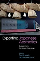 Exporting Japanese Aesthetics: Evolution from Tradition to Cool Japan (The Sussex Library of Asian & Asian American Studies)