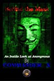 Behind The Mask: An Inside Look At Anonymous: An Inside Look At Anonymous