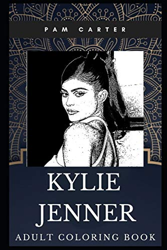 Kylie Jenner Adult Coloring Book: Millennial Cosmetics Entrepreneur and Youngest Billionaire Make-up Artist Inspired Coloring Book for Adults (Kylie Jenner Books, Band 0)