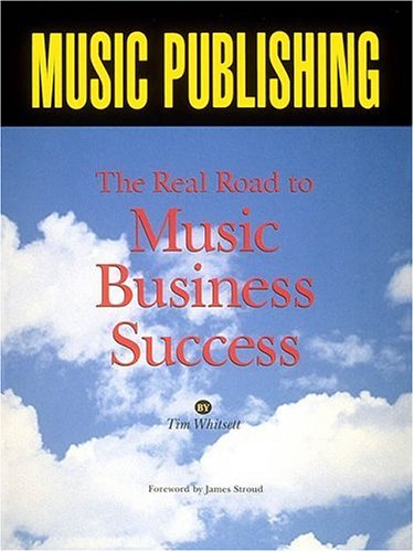 Music Publishing: The Real Road to Music Business Success