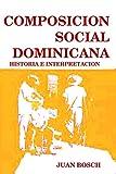 COMPOSICION SOCIAL DOMINICANA HISTORIA E INTERPRETACION (HISTORIA E INTERPRETACION)...