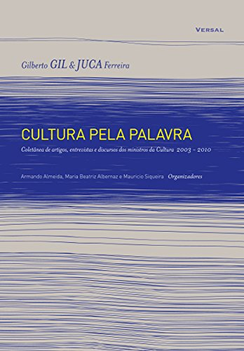 Cultura pela Palavra: Coletânea de artigos, entrevistas e discursos dos ministros da Cultura (2003-2010)