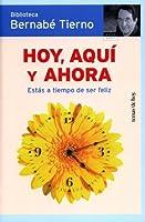 Hoy, aqui y ahora / Today, here and now: Estas a Tiempo De Ser Feliz