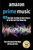 Amazon Prime Music: 2019 User Guide. Everything You Need to Know to Get the Most out Of Your Membership. How to Use Amazon Prime Music with Tips and Tricks - Dennis Fields