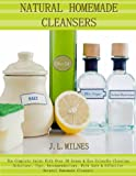 Natural Homemade Cleaners: The Complete Guide With Over 30 Green & Eco Friendly Cleaning Solutions, Tips, Recommendations, With Safe & Effective Natural Homemade Cleaners (English Edition)