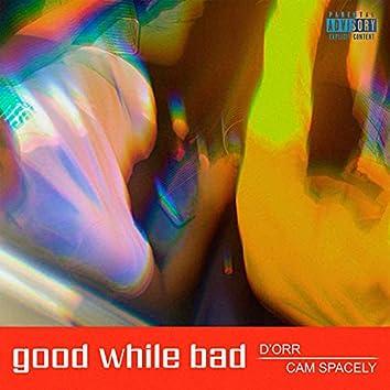 Good While Bad