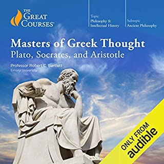 Masters of Greek Thought: Plato, Socrates, and Aristotle                   Written by:                                                                                                                                 Robert C. Bartlett,                                                                                        The Great Courses                               Narrated by:                                                                                                                                 Robert C. Bartlett                      Length: 18 hrs and 16 mins     6 ratings     Overall 5.0