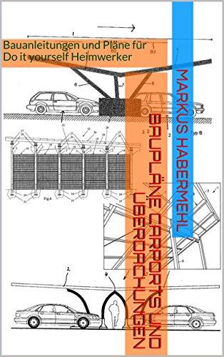 Baupläne Carports und Überdachungen: Bauanleitungen und Pläne für Do it yourself Heimwerker
