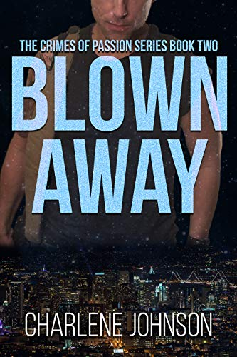 Blown Away (The Crimes of Passion Series Book 2) by [Charlene Johnson]