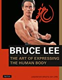 Bruce Lee: The Art of Expressing the Human Body (Bruce Lee Library, Band 4) - Bruce Lee