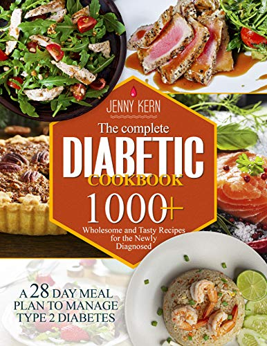 The Complete Diabetic Cookbook: 1000+ Wholesome and Tasty Recipes for the Newly Diagnosed | A 28-Day Meal Plan to Manage Type 2 Diabetes