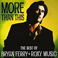 More Than This: The Best Of Bryan Ferry & Roxy Music by Bryan Ferry (1998-06-30)