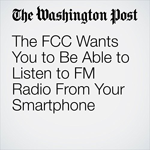 The FCC Wants You to Be Able to Listen to FM Radio From Your Smartphone copertina
