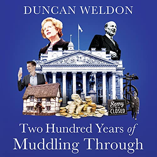 Two Hundred Years of Muddling Through: The Surprising Story of Britain's Economy from Boom to Bust and Back Again