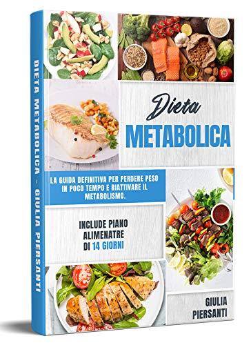 DIETA METABOLICA : LA GUIDA DEFINITIVA PER PERDERE PESO IN POCO TEMPO E RIATTIVARE IL METABOLISMO. Include piano alimentare di 14 giorni