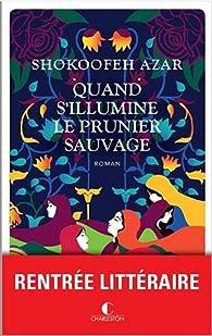 Quand s'illumine le prunier sauvage par Shokoofeh Azar
