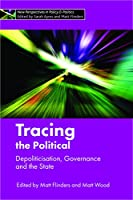 Tracing the Political: Depoliticisation, Governance and the State (New Perspectives in Policy & Politics)
