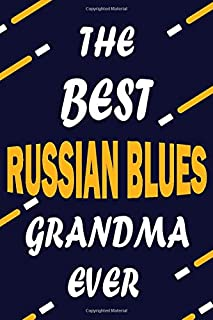 The Best RUSSIAN BLUES Grandma Ever: This Pretty Journal design is for RUSSIAN BLUES lovers it helps you to organize your life and working on your goals for girls womens men kids: Passeword tracker, Gratitude journal, To do list, Flights information, Expe