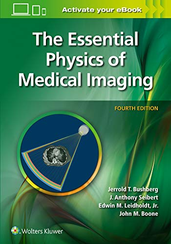 Compare Textbook Prices for The Essential Physics of Medical Imaging Fourth, North American Edition ISBN 9781975103224 by Bushberg PhD, Jerrold T.,Seibert PhD, J. Anthony,Leidholdt  Jr. PhD, Edwin M.,Boone PhD, John M.