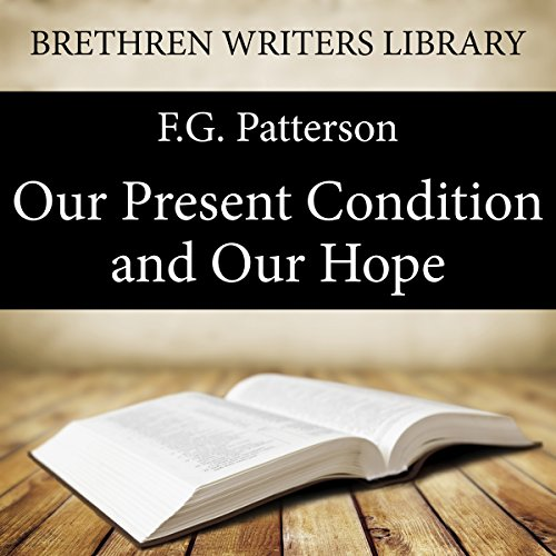 Our Present Condition and Our Hope Audiobook By F.G. Patterson cover art