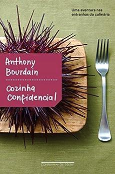 Cozinha confidencial: Uma aventura nas entranhas da culinária por [Anthony Bourdain, Beth Vieira, Alexandre Boide]