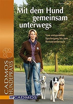 Mit dem Hund gemeinsam unterwegs: Vom entspannten Spaziergang bis zum Restaurantbesuch (Cadmos Hundepraxis)