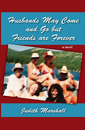 Husbands May Come and Go but Friends are Forever: A Novel
