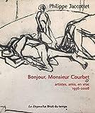 Bonjour, Monsieur Courbet - Artistes, amis : en vrac 1956-2008