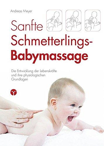 Sanfte Schmetterlings-Babymassage: Die Entwicklung der Lebenskräfte und ihre physiologischen Grundlagen