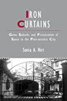 Iron Curtains: Gates, Suburbs and Privatization of Space in the Post-socialist City (IJURR Studies in Urban and Social Change Book Series)