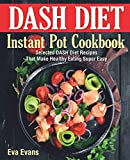 DASH DIET Instant Pot Cookbook: Selected DASH Diet Recipes That Make Healthy Eating Super Easy