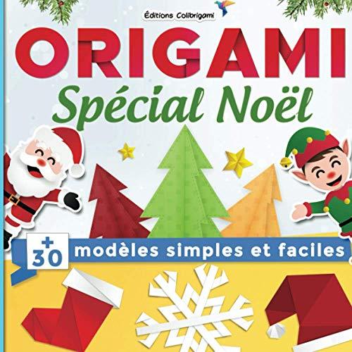 Origami spécial Noël : +30 modèles simples et faciles: Projets de pliages papier pas à pas en couleurs. Un cadeau noël idéal pour débutants, enfant et adulte !